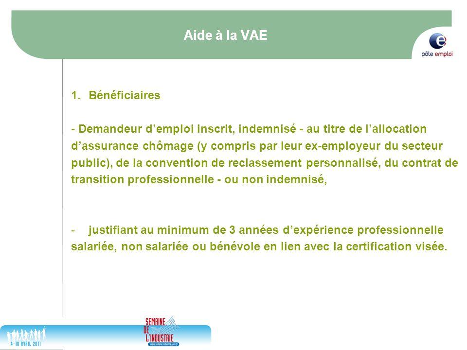17/05/2014 11 Aide à la VAE 1.Bénéficiaires - Demandeur demploi inscrit, indemnisé - au titre de lallocation dassurance chômage (y compris par leur ex