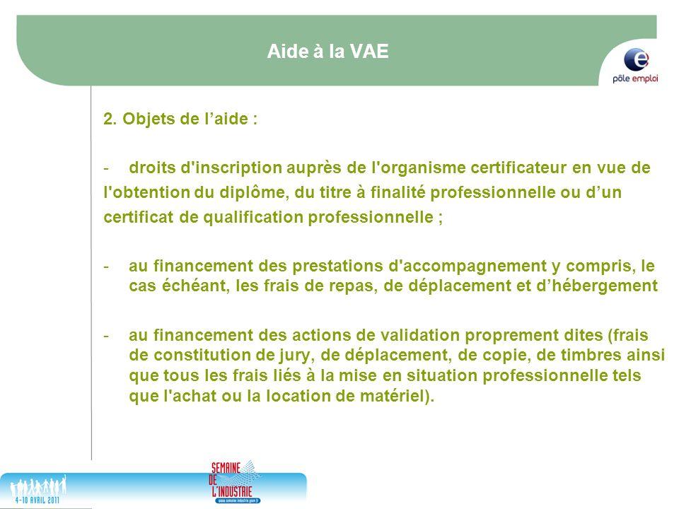 17/05/2014 12 Aide à la VAE 2. Objets de laide : -droits d'inscription auprès de l'organisme certificateur en vue de l'obtention du diplôme, du titre