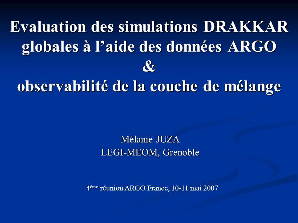 Evaluation des simulations DRAKKAR globales à laide des données ARGO & observabilité de la couche de mélange Mélanie JUZA LEGI-MEOM, Grenoble 4 ème ré