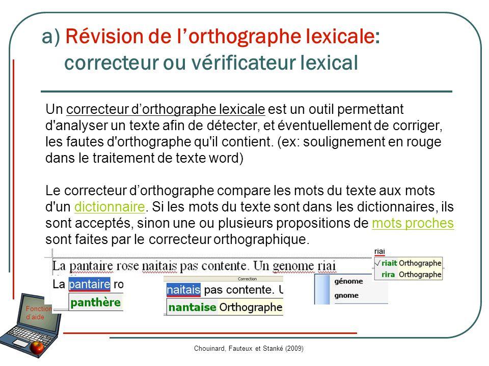 Fonctions daide Chouinard, Fauteux et Stanké (2009) Un correcteur dorthographe lexicale est un outil permettant d'analyser un texte afin de détecter,
