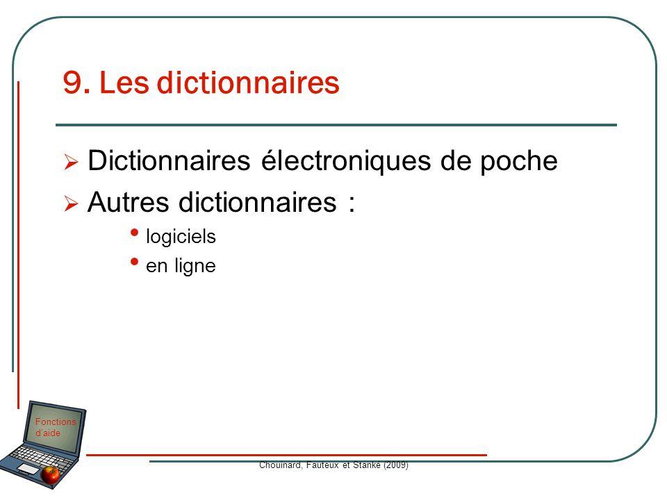 Fonctions daide Chouinard, Fauteux et Stanké (2009) 9. Les dictionnaires Dictionnaires électroniques de poche Autres dictionnaires : logiciels en lign