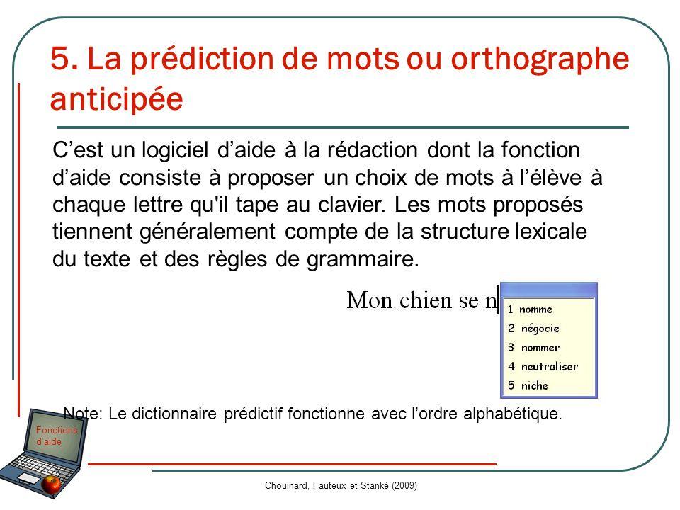 Fonctions daide Chouinard, Fauteux et Stanké (2009) 5. La prédiction de mots ou orthographe anticipée Cest un logiciel daide à la rédaction dont la fo