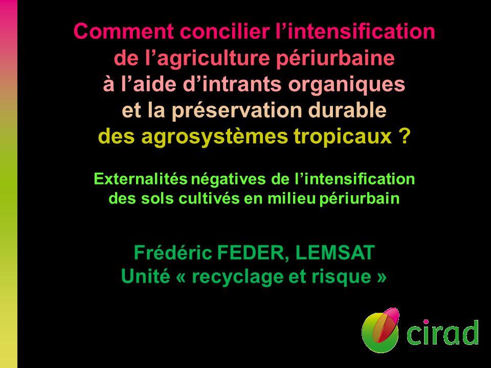 Comment concilier lintensification de lagriculture périurbaine à laide dintrants organiques et la préservation durable des agrosystèmes tropicaux .