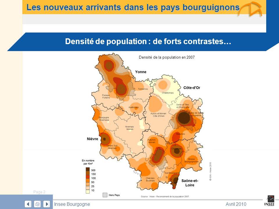 Page 2 Insee BourgogneAvril 2010 Densité de population : de forts contrastes… Densité de la population en 2007 Les nouveaux arrivants dans les pays bourguignons