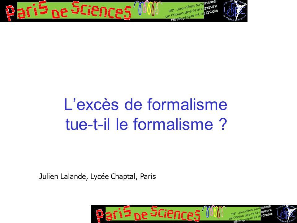 Lexcès de formalisme tue-t-il le formalisme ? Julien Lalande, Lycée Chaptal, Paris