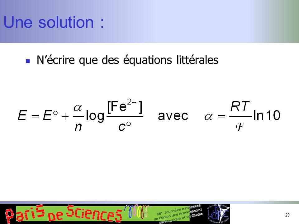 29 Une solution : Nécrire que des équations littérales