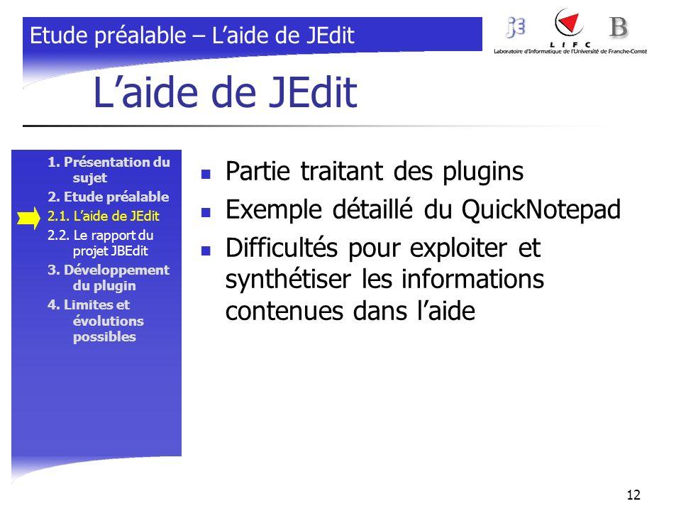 12 Laide de JEdit 1. Présentation du sujet 2. Etude préalable 2.1. Laide de JEdit 2.2. Le rapport du projet JBEdit 3. Développement du plugin 4. Limit