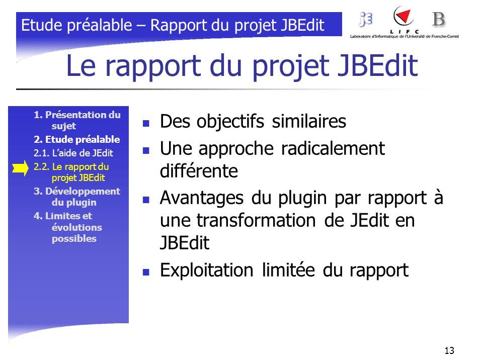 13 Le rapport du projet JBEdit 1. Présentation du sujet 2. Etude préalable 2.1. Laide de JEdit 2.2. Le rapport du projet JBEdit 3. Développement du pl