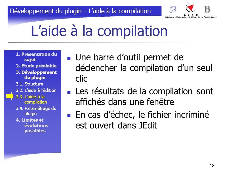 18 Laide à la compilation 1. Présentation du sujet 2. Etude préalable 3. Développement du plugin 3.1. Structure 3.2. Laide à lédition 3.3. Laide à la