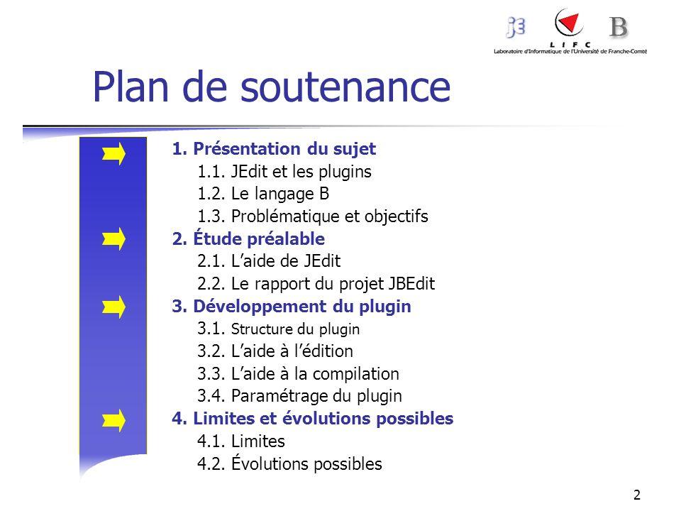 2 Plan de soutenance 1. Présentation du sujet 1.1. JEdit et les plugins 1.2. Le langage B 1.3. Problématique et objectifs 2. Étude préalable 2.1. Laid