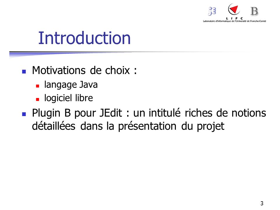 3 Introduction Motivations de choix : langage Java logiciel libre Plugin B pour JEdit : un intitulé riches de notions détaillées dans la présentation