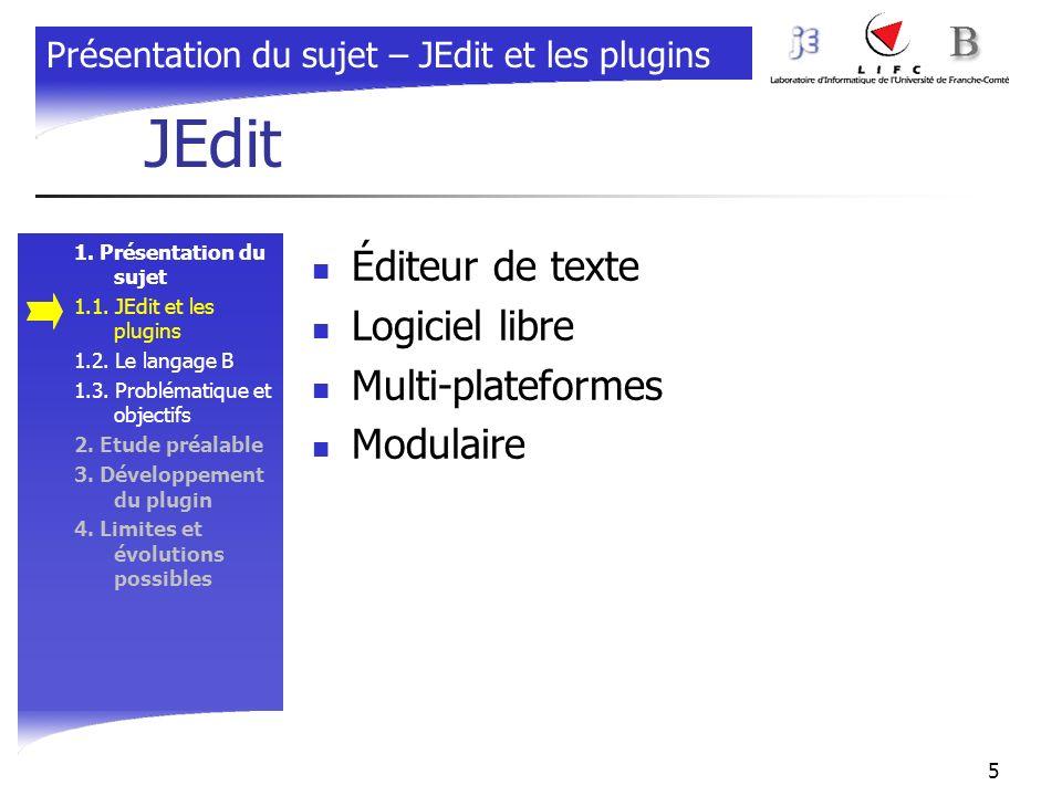 5 JEdit 1. Présentation du sujet 1.1. JEdit et les plugins 1.2. Le langage B 1.3. Problématique et objectifs 2. Etude préalable 3. Développement du pl