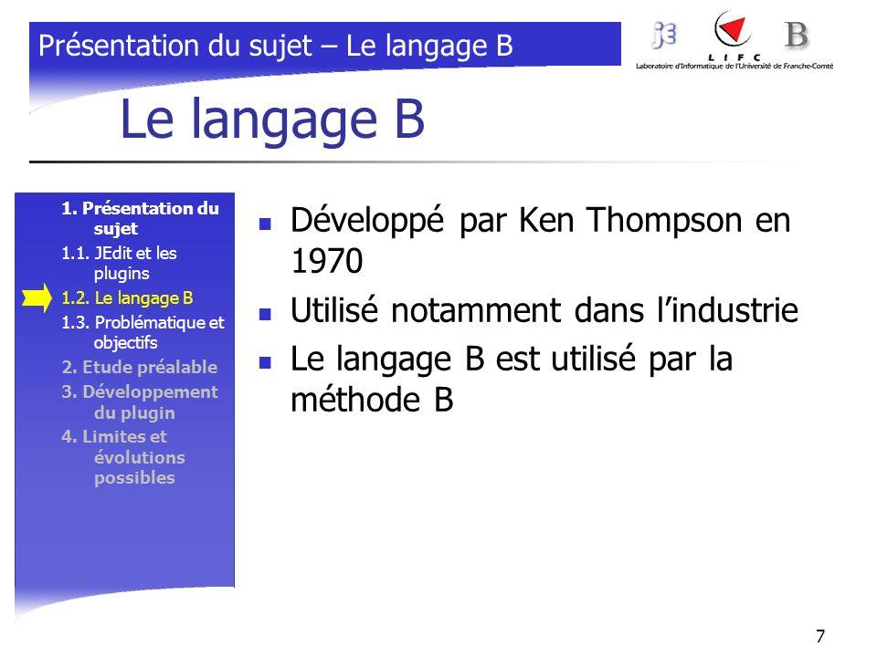 7 Le langage B 1. Présentation du sujet 1.1. JEdit et les plugins 1.2. Le langage B 1.3. Problématique et objectifs 2. Etude préalable 3. Développemen