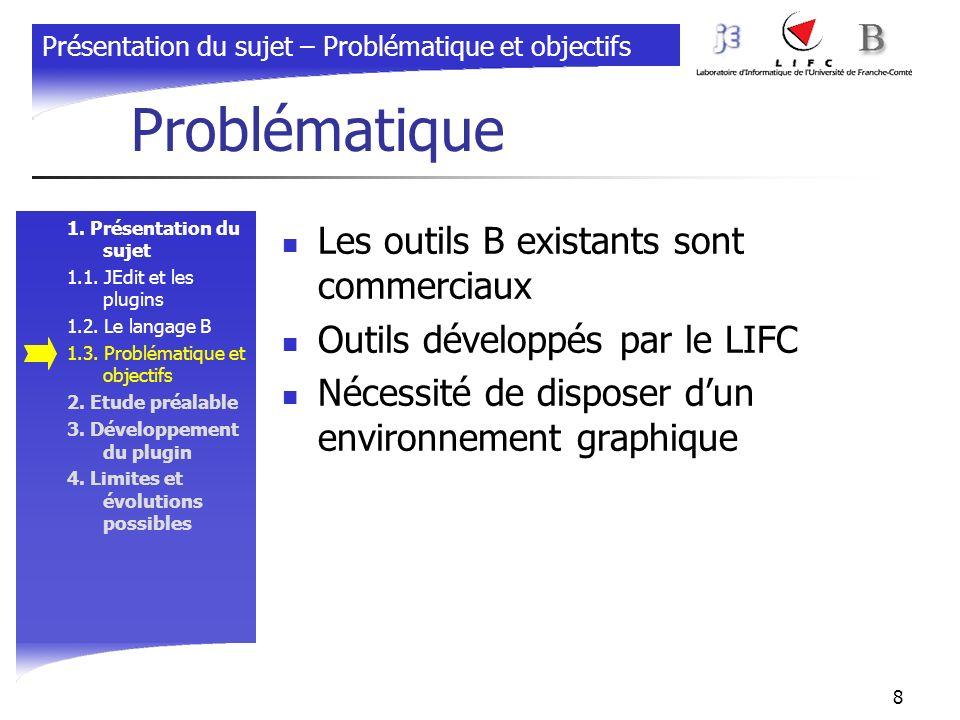 8 Problématique 1. Présentation du sujet 1.1. JEdit et les plugins 1.2. Le langage B 1.3. Problématique et objectifs 2. Etude préalable 3. Développeme