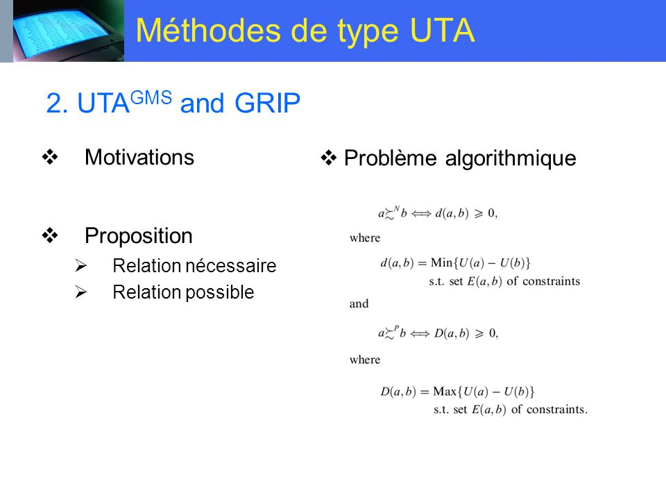 Méthodes de type UTA Motivations Proposition Relation nécessaire Relation possible Problème algorithmique 2. UTA GMS and GRIP