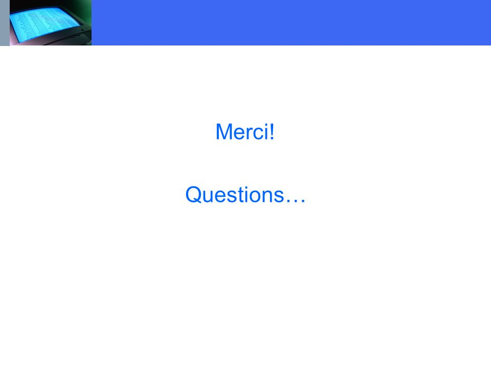 Merci! Questions…
