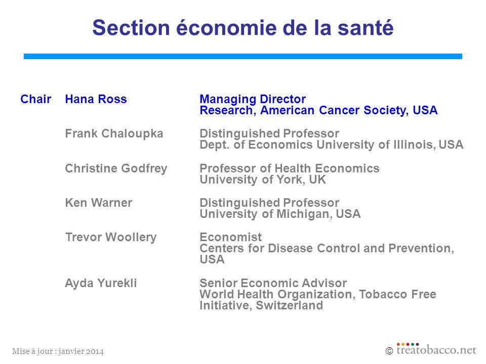 Mise à jour : janvier 2014 Section économie de la santé ChairHana RossManaging Director Research, American Cancer Society, USA Frank ChaloupkaDistingu