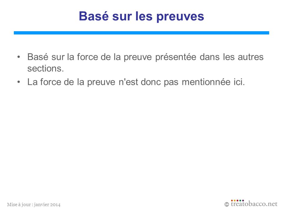 Mise à jour : janvier 2014 Basé sur les preuves Basé sur la force de la preuve présentée dans les autres sections. La force de la preuve n'est donc pa