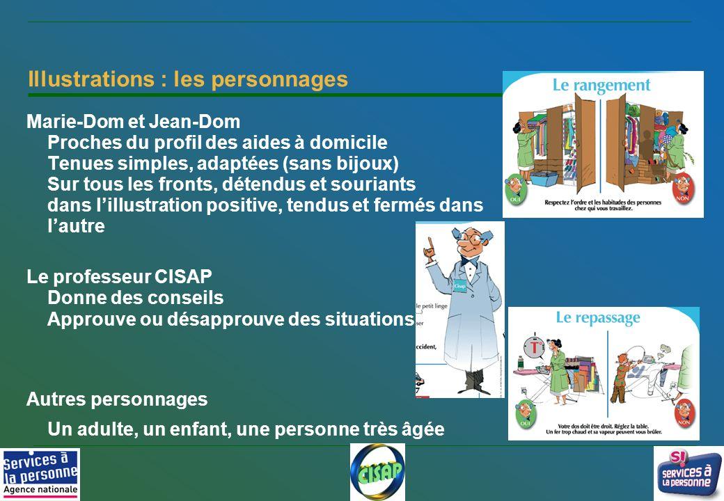 5 Illustrations : les personnages Marie-Dom et Jean-Dom Proches du profil des aides à domicile Tenues simples, adaptées (sans bijoux) Sur tous les fro