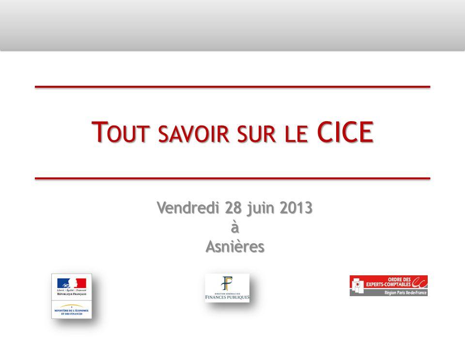 T OUT SAVOIR SUR LE CICE Vendredi 28 juin 2013 àAsnières