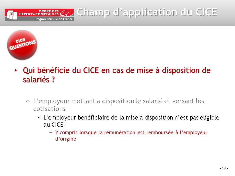 - 19 - Champ dapplication du CICE Qui bénéficie du CICE en cas de mise à disposition de salariés ? Qui bénéficie du CICE en cas de mise à disposition