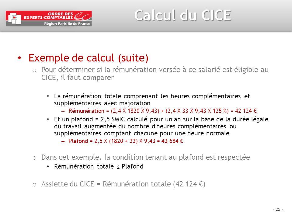 - 25 - Exemple de calcul (suite) o Pour déterminer si la rémunération versée à ce salarié est éligible au CICE, il faut comparer La rémunération total
