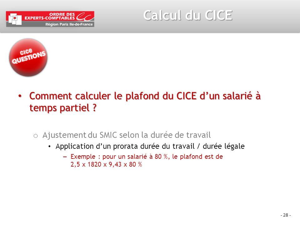 - 28 - Calcul du CICE Comment calculer le plafond du CICE dun salarié à temps partiel ? Comment calculer le plafond du CICE dun salarié à temps partie