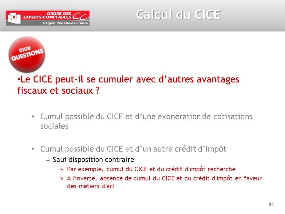- 34 - Calcul du CICE Le CICE peut-il se cumuler avec dautres avantages fiscaux et sociaux ? Le CICE peut-il se cumuler avec dautres avantages fiscaux