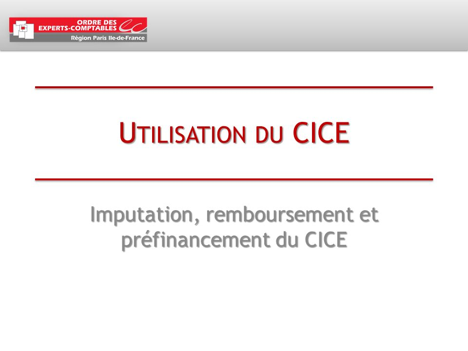 U TILISATION DU CICE Imputation, remboursement et préfinancement du CICE
