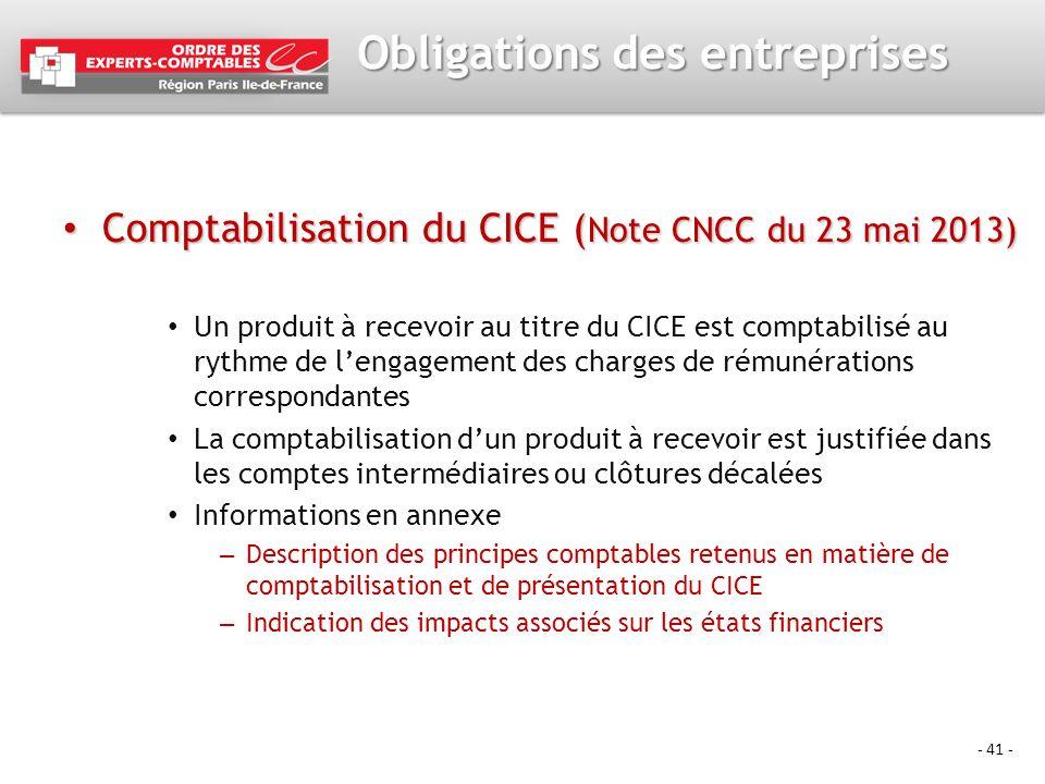 - 41 - Obligations des entreprises Comptabilisation du CICE ( Note CNCC du 23 mai 2013) Comptabilisation du CICE ( Note CNCC du 23 mai 2013) Un produi