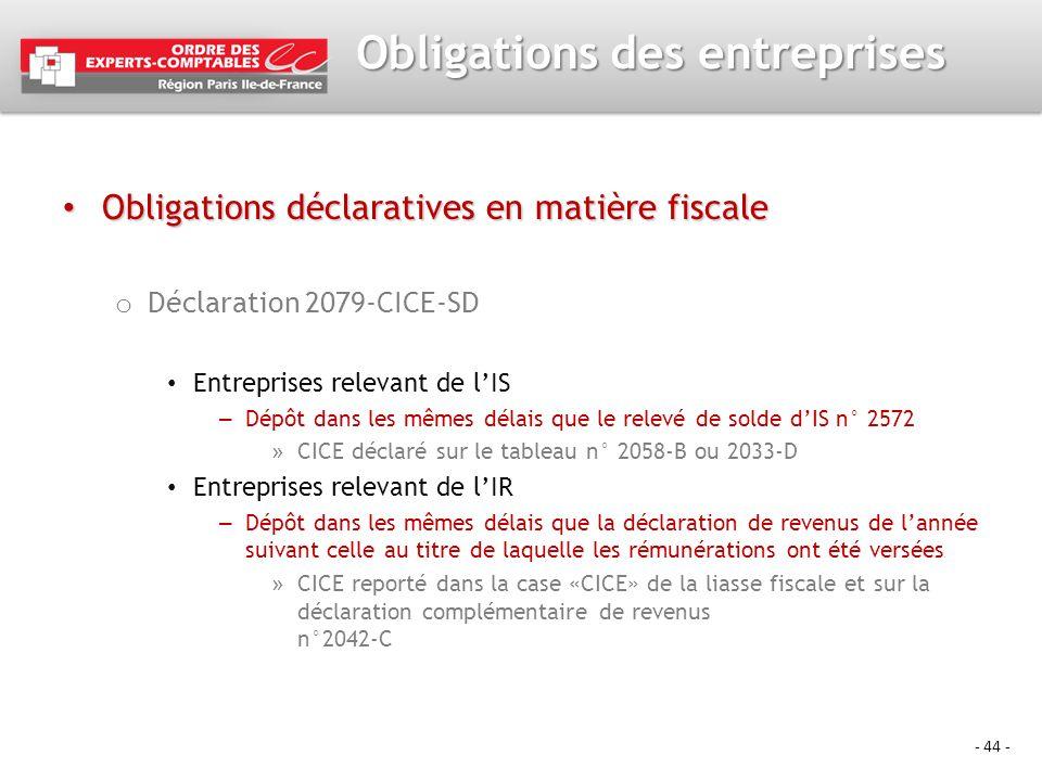- 44 - Obligations des entreprises Obligations déclaratives en matière fiscale Obligations déclaratives en matière fiscale o Déclaration 2079-CICE-SD