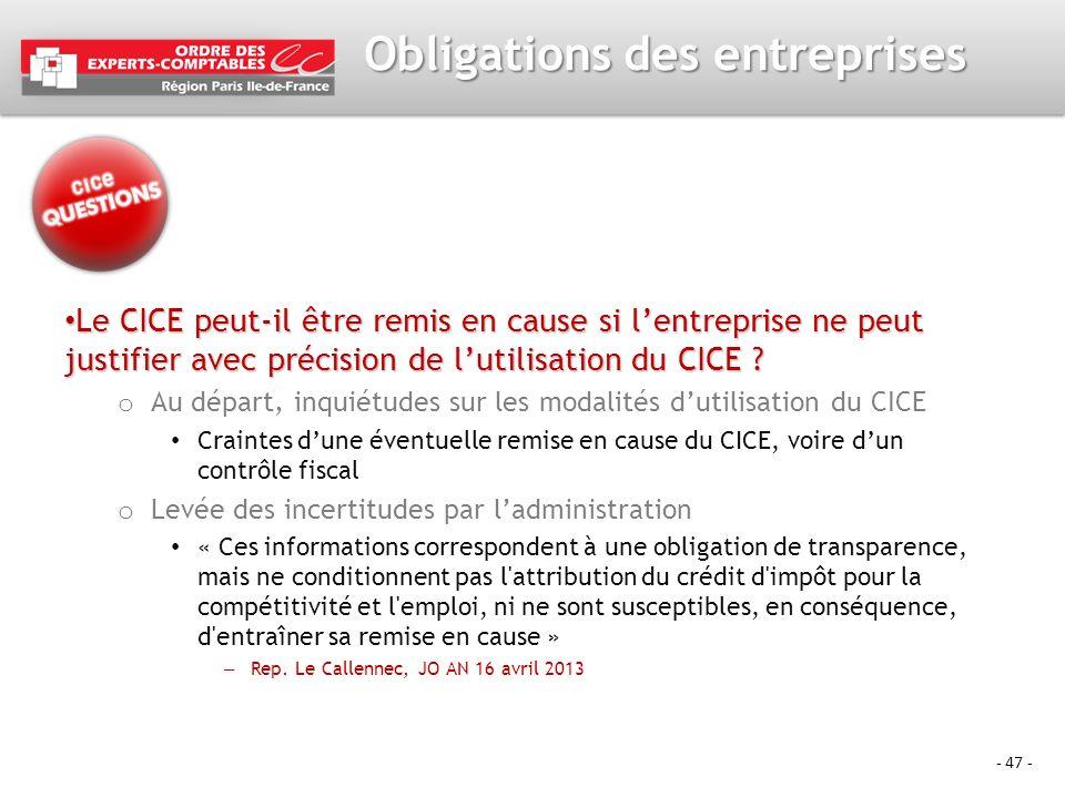 - 47 - Obligations des entreprises Le CICE peut-il être remis en cause si lentreprise ne peut justifier avec précision de lutilisation du CICE ? Le CI