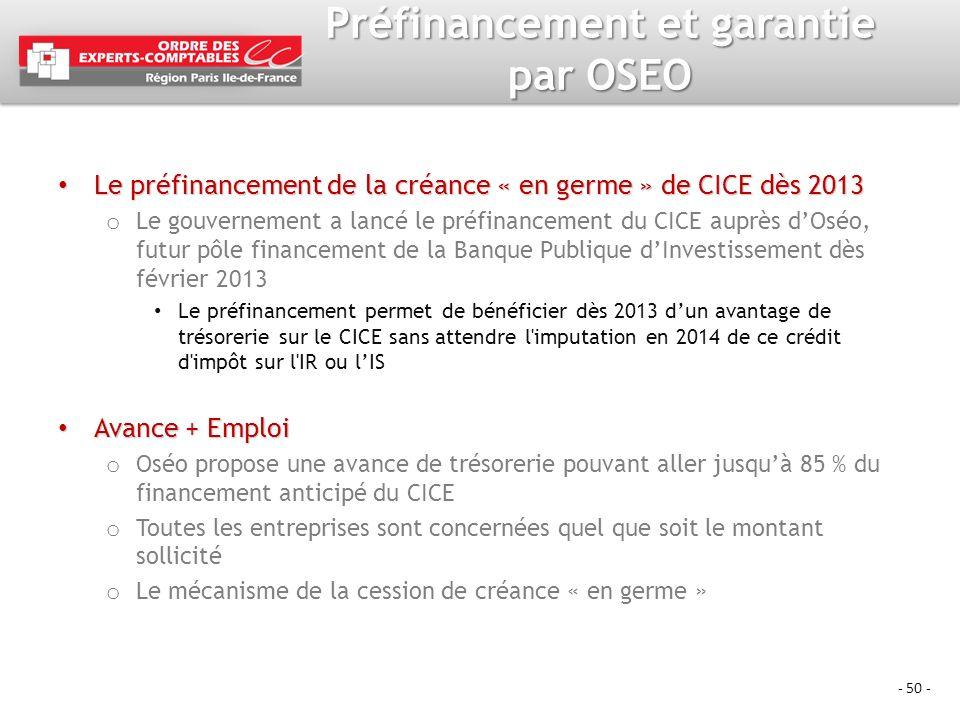 - 50 - Préfinancement et garantie par OSEO Le préfinancement de la créance « en germe » de CICE dès 2013 Le préfinancement de la créance « en germe »