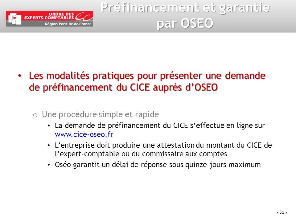 - 51 - Préfinancement et garantie par OSEO Les modalités pratiques pour présenter une demande de préfinancement du CICE auprès dOSEO Les modalités pra