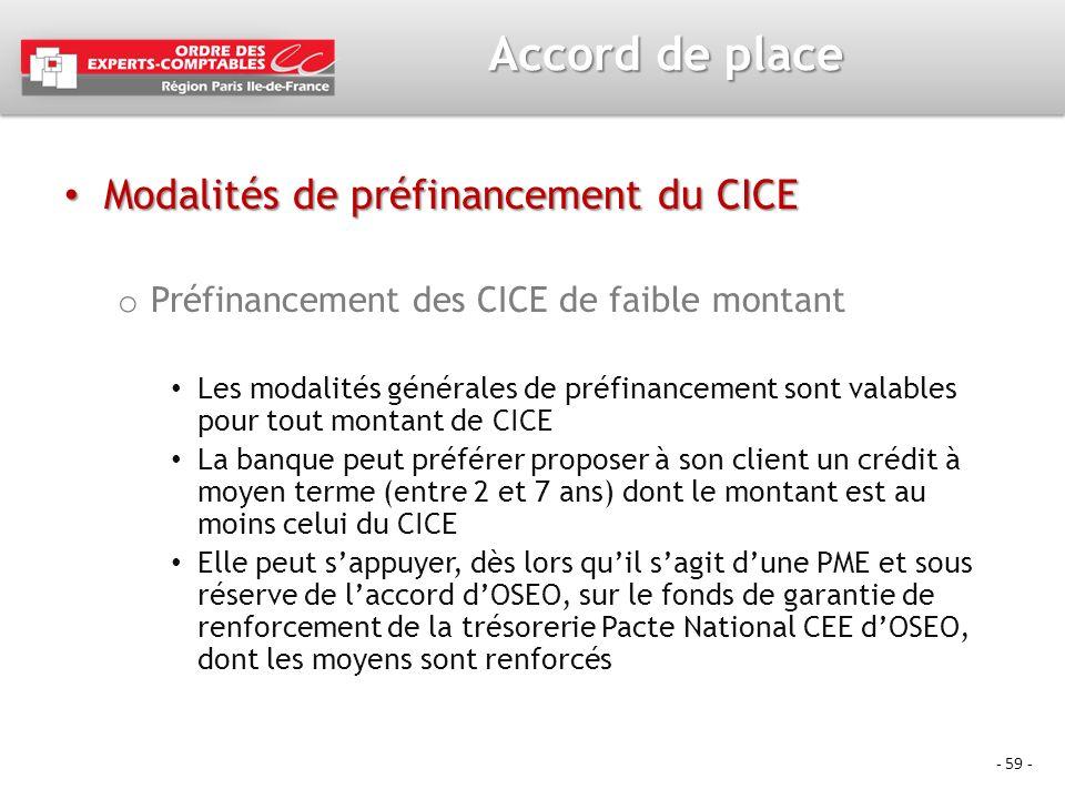 - 59 - Accord de place Modalités de préfinancement du CICE Modalités de préfinancement du CICE o Préfinancement des CICE de faible montant Les modalit