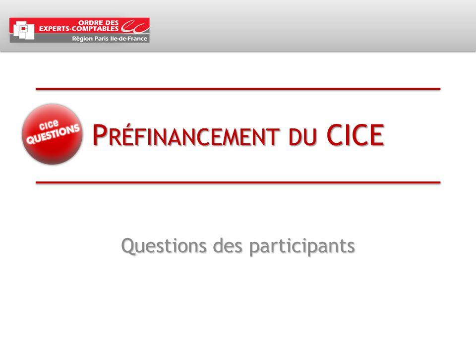 P RÉFINANCEMENT DU CICE Questions des participants