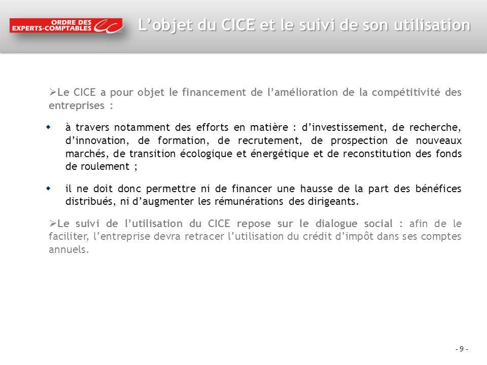 - 9 - Lobjet du CICE et le suivi de son utilisation Le CICE a pour objet le financement de lamélioration de la compétitivité des entreprises : à trave