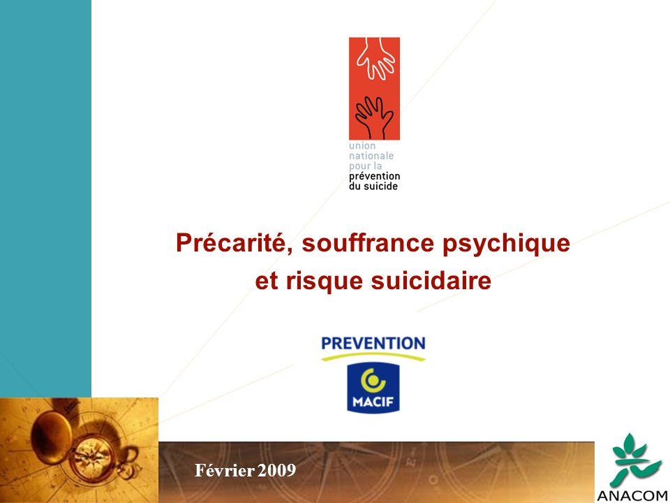 Précarité, souffrance psychique et risque suicidaire – Février 2009 1 Précarité, souffrance psychique et risque suicidaire Février 2009