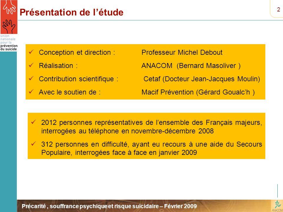 Précarité, souffrance psychique et risque suicidaire – Février 2009 2 Présentation de létude Conception et direction : Professeur Michel Debout Réalis