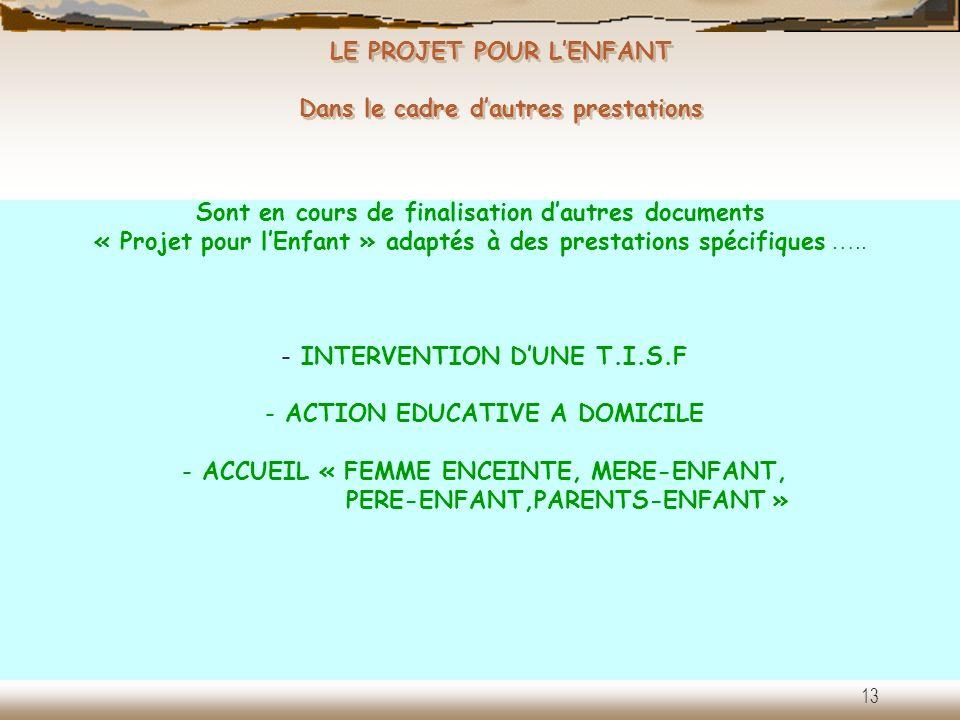 LE PROJET POUR LENFANT Dans le cadre dautres prestations - INTERVENTION DUNE T.I.S.F - ACTION EDUCATIVE A DOMICILE - ACCUEIL « FEMME ENCEINTE, MERE-EN