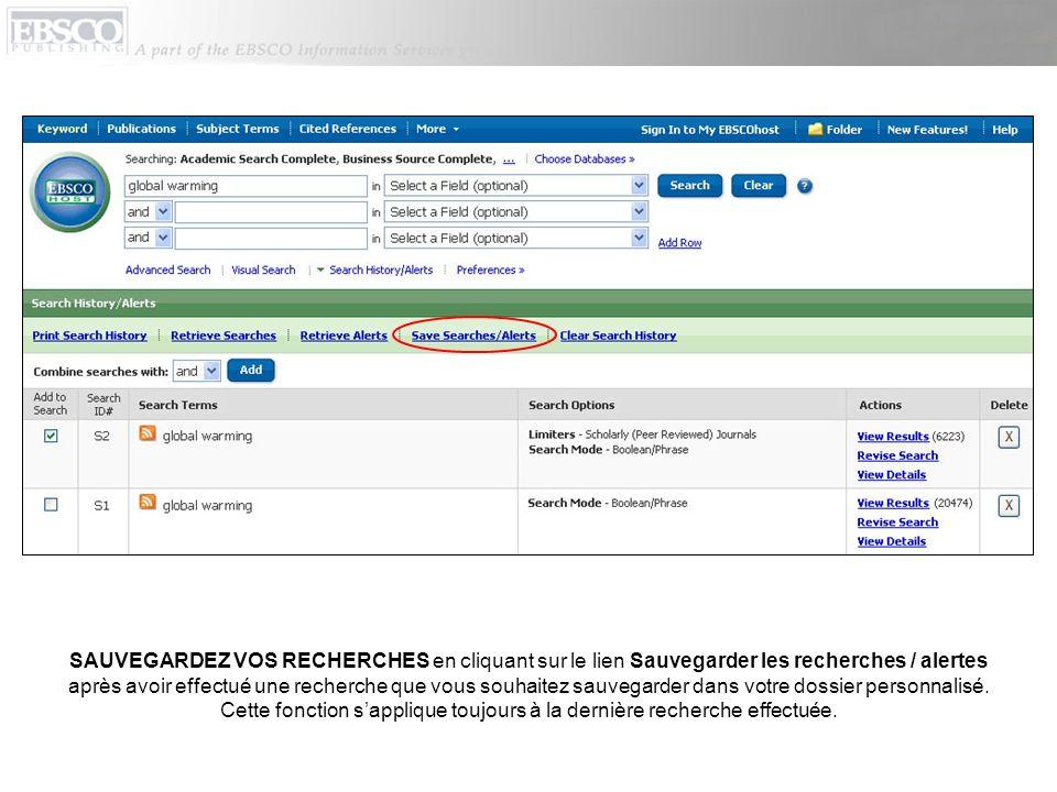 SAUVEGARDEZ VOS RECHERCHES en cliquant sur le lien Sauvegarder les recherches / alertes après avoir effectué une recherche que vous souhaitez sauvegar
