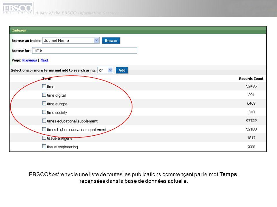 EBSCOhost renvoie une liste de toutes les publications commençant par le mot Temps, recensées dans la base de données actuelle.