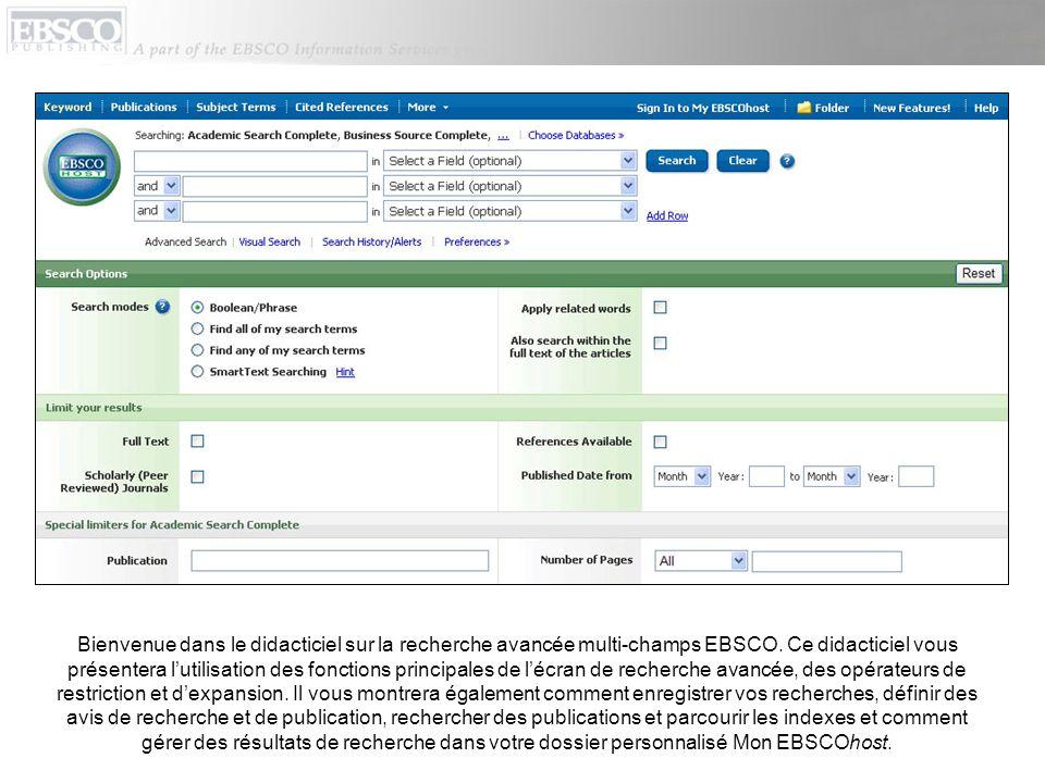 Bienvenue dans le didacticiel sur la recherche avancée multi-champs EBSCO. Ce didacticiel vous présentera lutilisation des fonctions principales de lé