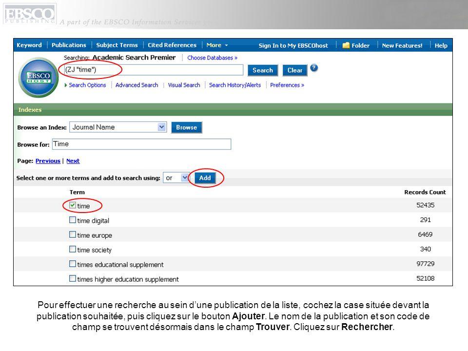 Pour effectuer une recherche au sein dune publication de la liste, cochez la case située devant la publication souhaitée, puis cliquez sur le bouton A