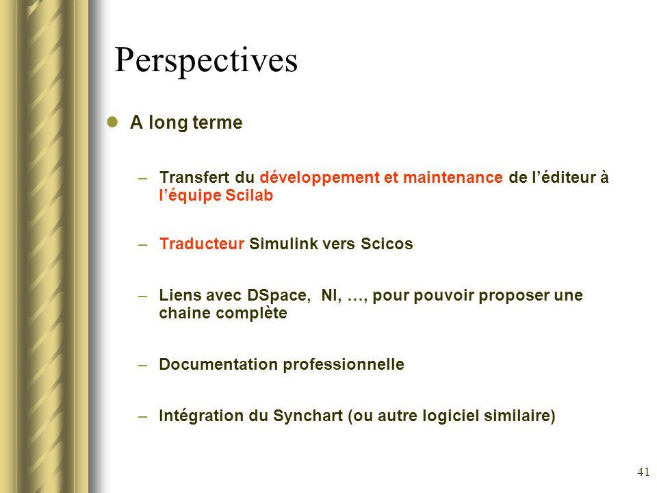 41 Perspectives A long terme –Transfert du développement et maintenance de léditeur à léquipe Scilab –Traducteur Simulink vers Scicos –Liens avec DSpa