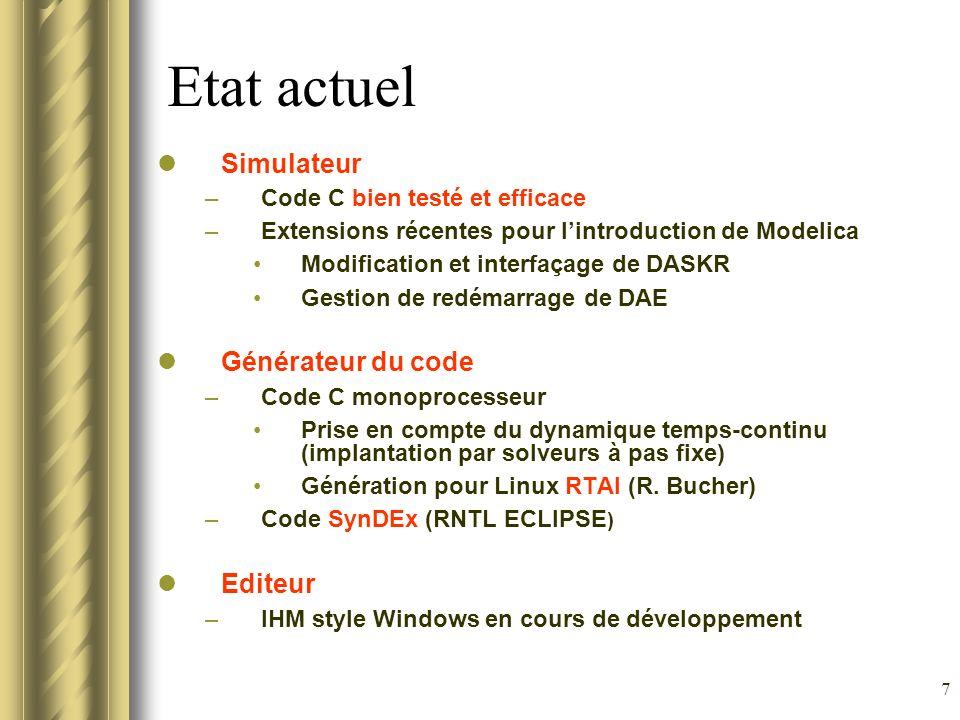 7 Etat actuel Simulateur –Code C bien testé et efficace –Extensions récentes pour lintroduction de Modelica Modification et interfaçage de DASKR Gesti
