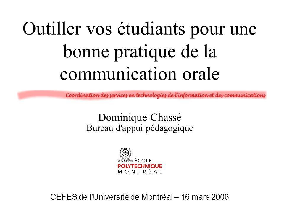 Outiller vos étudiants pour une bonne pratique de la communication orale Dominique Chassé Bureau d'appui pédagogique CEFES de l'Université de Montréal