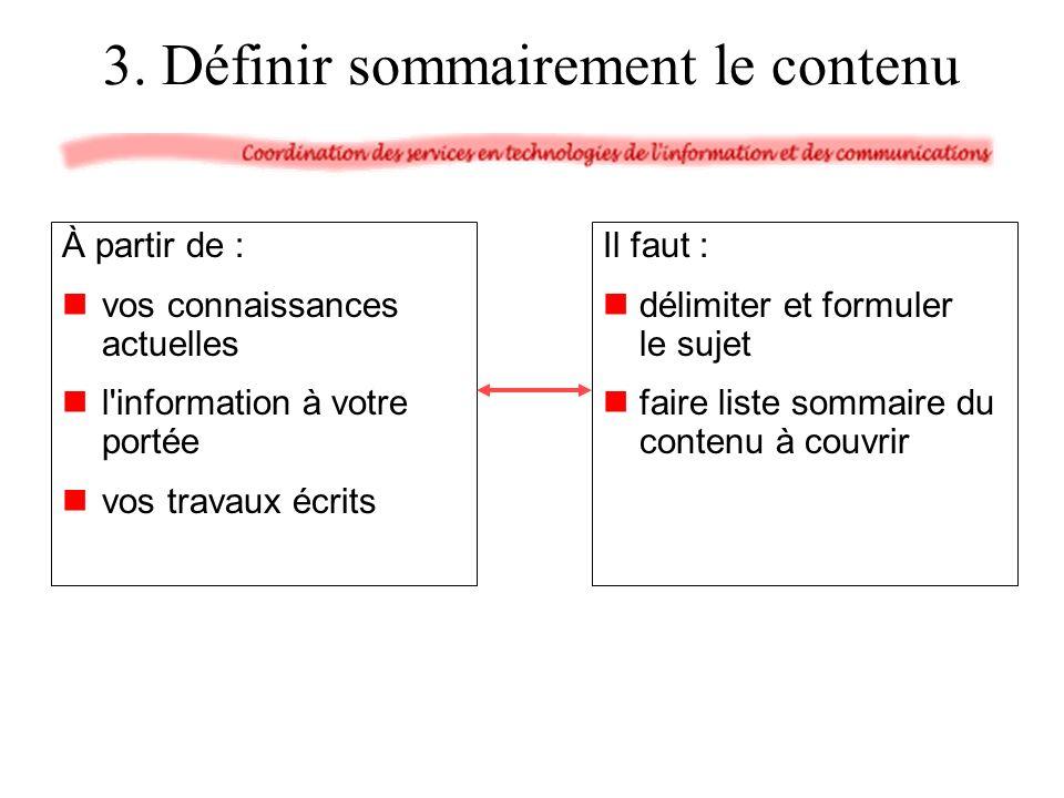 À partir de : vos connaissances actuelles l information à votre portée vos travaux écrits Il faut : délimiter et formuler le sujet faire liste sommaire du contenu à couvrir 3.