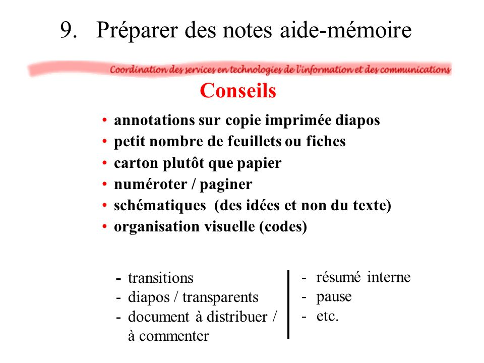 annotations sur copie imprimée diapos petit nombre de feuillets ou fiches carton plutôt que papier numéroter / paginer schématiques (des idées et non du texte) organisation visuelle (codes) -résumé interne -pause -etc.