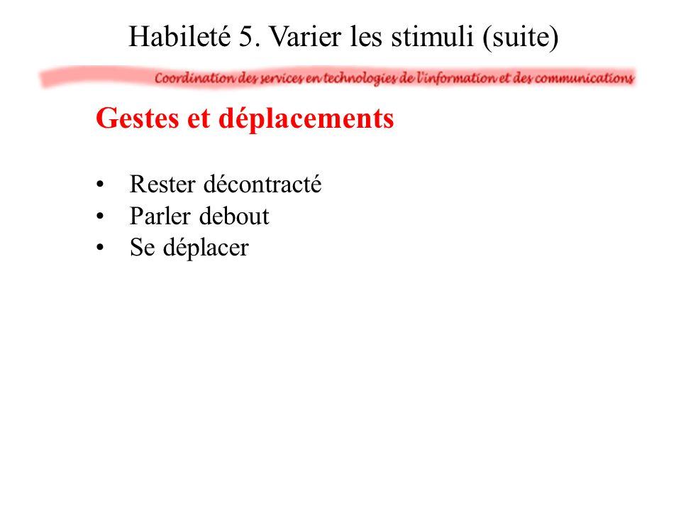 Gestes et déplacements Rester décontracté Parler debout Se déplacer Habileté 5. Varier les stimuli (suite)